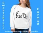 Feed Me Sweatshirt1_mockup_Front_Womens_White